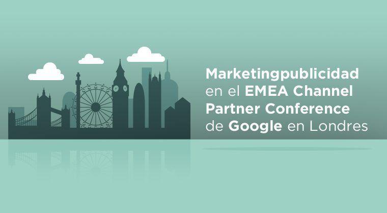 Marketingpublicidad en el EMEA Channel Partner Conference de Google en Londres