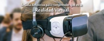 Guia definitiva para comprender qué es la Realidad Virtual