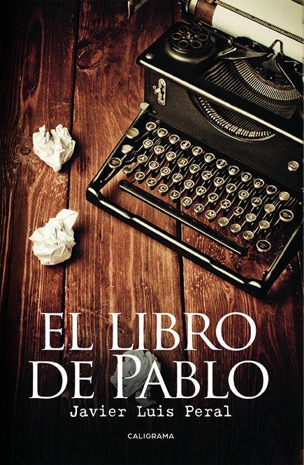 'El libro de Pablo' es la cuarta novela del escritor Javier Luis Peral