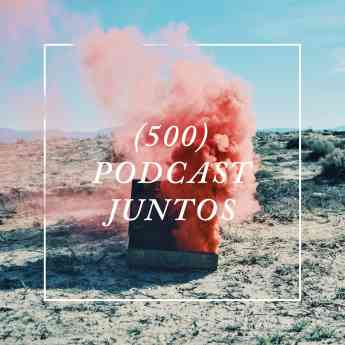 500 Podcast Juntos