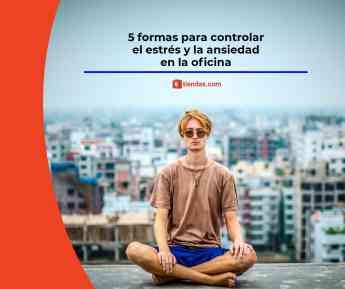 5 formas para controlar el estrés y la ansiedad en la oficina, que recomiendan desde tiendas.com