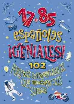17+85 españoles geniales: 102 personas extraordinarias que