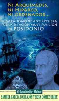 Ni Arquímedes, ni Hiparco, ni ordenador...: El mecanismo de Antikythera fue la estación multifunción de Posidonio