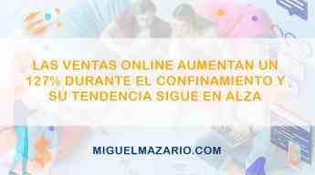 Las ventas online aumentan un 127% durante el confinamiento