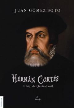 Hernán Cortés, el hijo de Quetzalcoátl