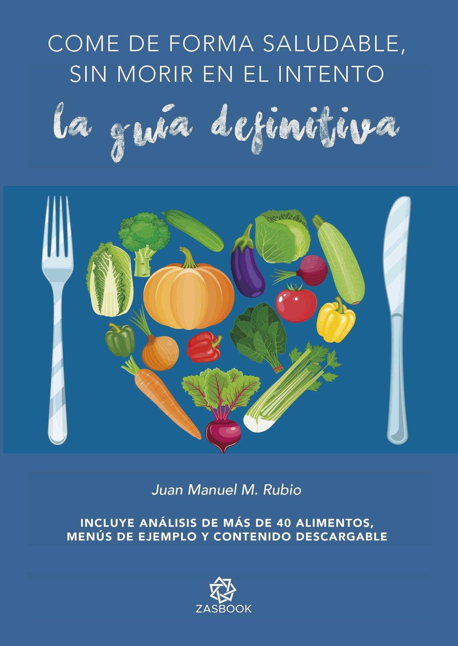 Juan Manuel Morales publica 'Come de forma saludable, sin morir en el intento' con la Editorial Zasbook
