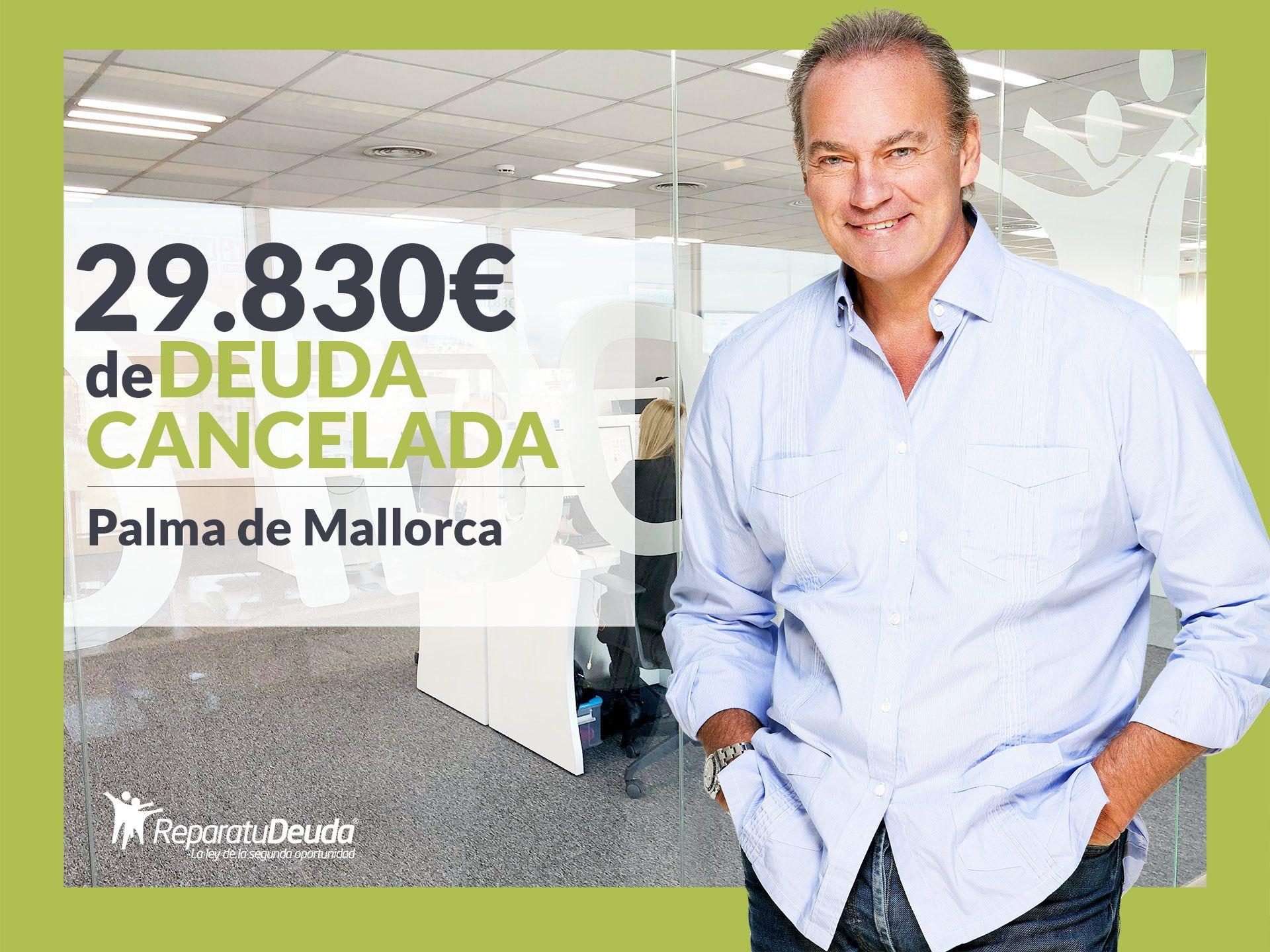 Repara tu Deuda Abogados cancela 29.830? en Palma de Mallorca (Baleares) con la Ley de Segunda Oportunidad